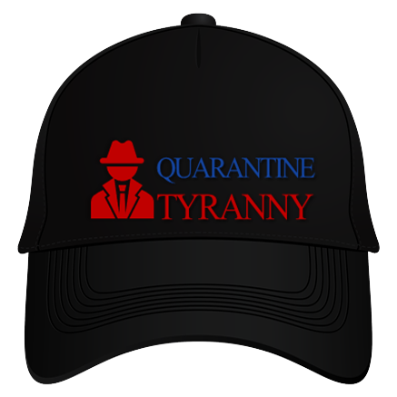 Quarantine Tyranny Hat From Envisionaries